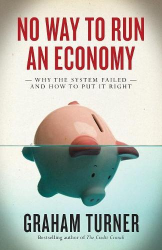 No Way to Run an Economy: Why the System Failed and How to Put It Right (Paperback)