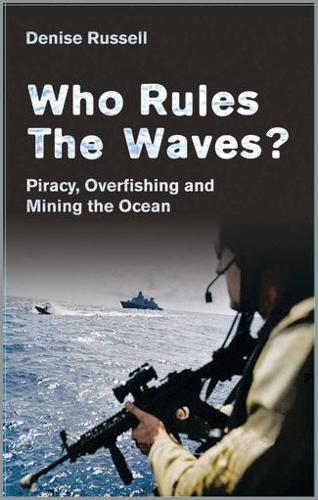 Who Rules the Waves?: Piracy, Overfishing and Mining the Oceans (Hardback)