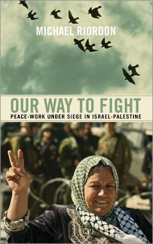 Our Way to Fight: Peace-Work Under Siege in Israel-Palestine (Paperback)