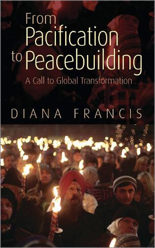 From Pacification to Peacebuilding: A Call to Global Transformation (Paperback)