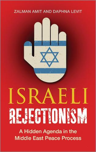 Israeli Rejectionism: A Hidden Agenda in the Middle East Peace Process (Hardback)