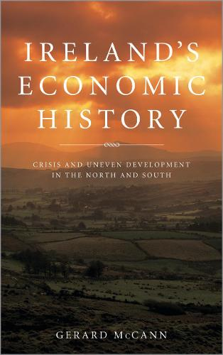 Ireland's Economic History: Crisis and Development in the North and South (Paperback)