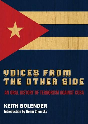 Voices From the Other Side: An Oral History of Terrorism Against Cuba (Paperback)