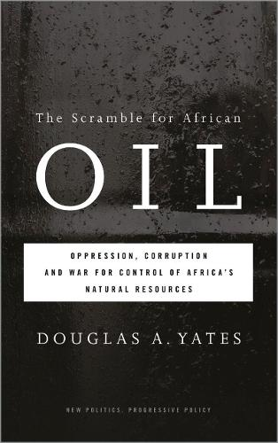 The Scramble for African Oil: Oppression, Corruption and War for Control of Africa's Natural Resources - New Politics, Progressive Policy (Paperback)