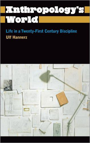 Anthropology's World: Life in a Twenty-first Century Discipline - Anthropology, Culture and Society (Hardback)