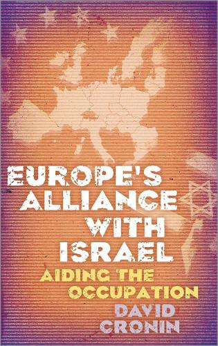 Europe's Alliance with Israel: Aiding the Occupation (Paperback)