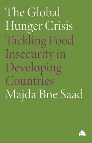 The Global Hunger Crisis: Tackling Food Insecurity in Developing Countries (Paperback)