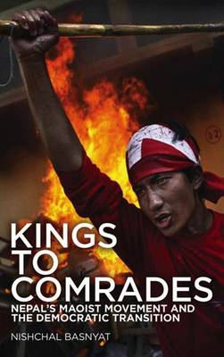 Kings to Comrades: Nepal's Maoist Movement and the Democratic Transition (Paperback)