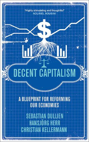 Decent Capitalism: A Blueprint for Reforming our Economies (Paperback)