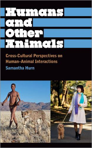 Humans and Other Animals: Cross-Cultural Perspectives on Human-Animal Interactions - Anthropology, Culture and Society (Hardback)