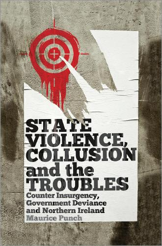 State Violence, Collusion and the Troubles: Counter Insurgency, Government Deviance and Northern Ireland (Paperback)