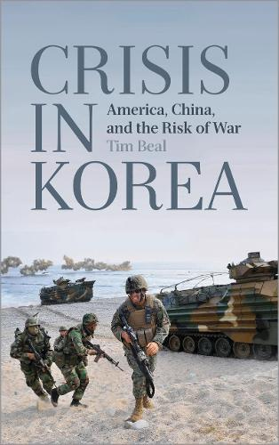 Crisis in Korea: America, China and the Risk of War (Paperback)