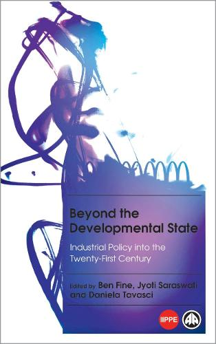 Beyond the Developmental State: Industrial Policy into the Twenty-first Century - IIPPE (Paperback)