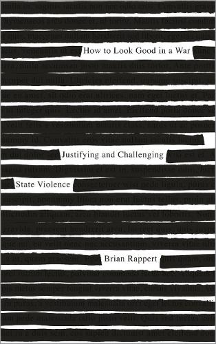 How to Look Good in a War: Justifying and Challenging State Violence (Hardback)
