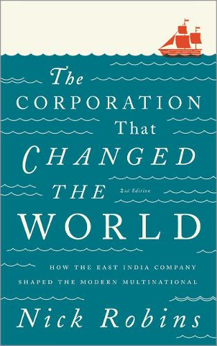 The Corporation That Changed the World: How the East India Company Shaped the Modern Multinational (Paperback)