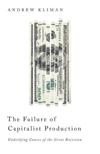 The Failure of Capitalist Production: Underlying Causes of the Great Recession (Paperback)