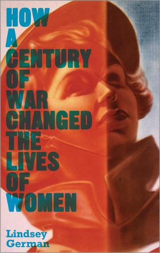 How a Century of War Changed the Lives of Women - Counterfire (Hardback)