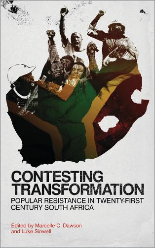 Contesting Transformation: Popular Resistance in Twenty-First Century South Africa (Hardback)