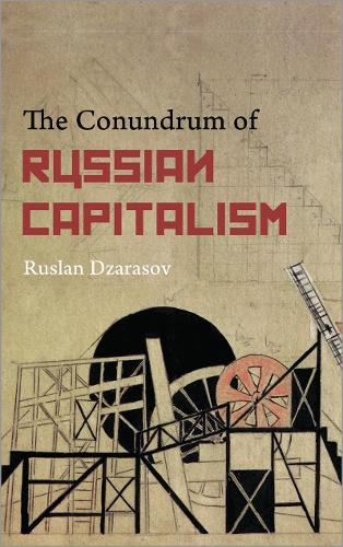 The Conundrum of Russian Capitalism: The Post-Soviet Economy in the World System (Paperback)