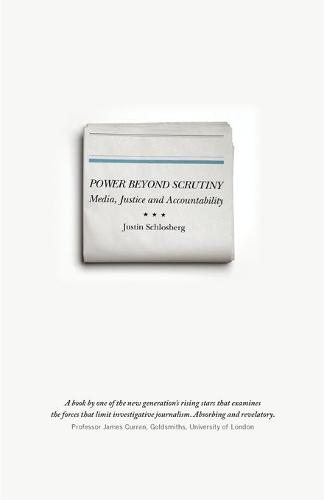 Power Beyond Scrutiny: Media, Justice and Accountability (Paperback)