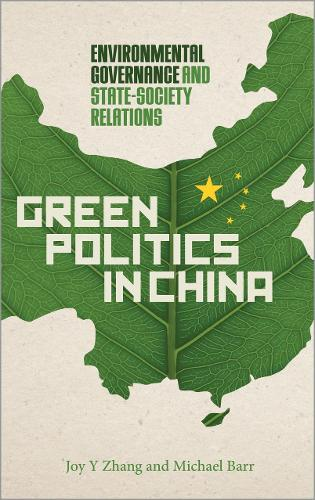 Green Politics in China: Environmental Governance and State-Society Relations (Hardback)