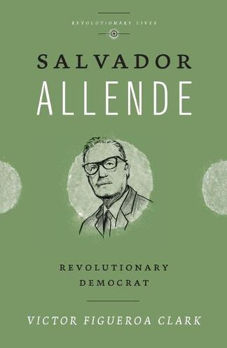 Salvador Allende: Revolutionary Democrat - Revolutionary Lives (Paperback)