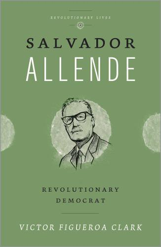 Salvador Allende: Revolutionary Democrat - Revolutionary Lives (Hardback)