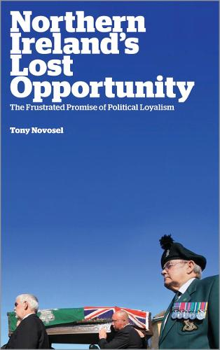Northern Ireland's Lost Opportunity: The Frustrated Promise of Political Loyalism (Paperback)