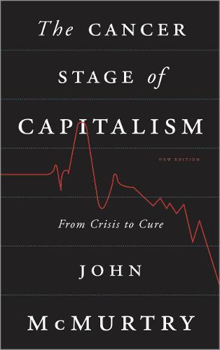 The Cancer Stage of Capitalism: From Crisis to Cure (Hardback)