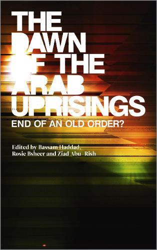 The Dawn of the Arab Uprisings: End of an Old Order? (Hardback)