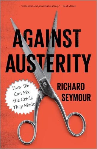 Against Austerity: How we Can Fix the Crisis they Made (Paperback)