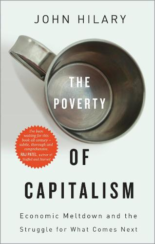 The Poverty of Capitalism: Economic Meltdown and the Struggle for What Comes Next (Paperback)