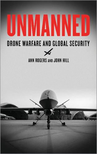 Unmanned: Drone Warfare and Global Security (Paperback)