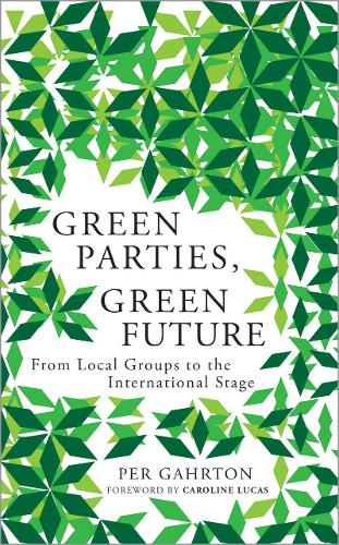 Green Parties, Green Future: From Local Groups to the International Stage (Hardback)