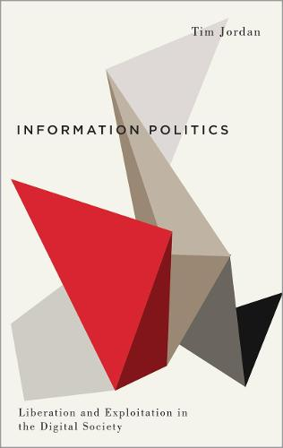 Information Politics: Liberation and Exploitation in the Digital Society - Digital Barricades (Paperback)