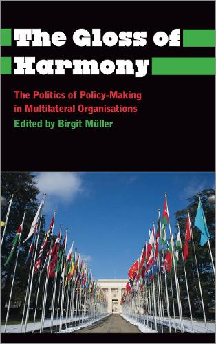 The Gloss of Harmony: The Politics of Policy-Making in Multilateral Organisations - Anthropology, Culture and Society (Hardback)