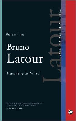 Bruno Latour: Reassembling the Political - Modern European Thinkers (Paperback)