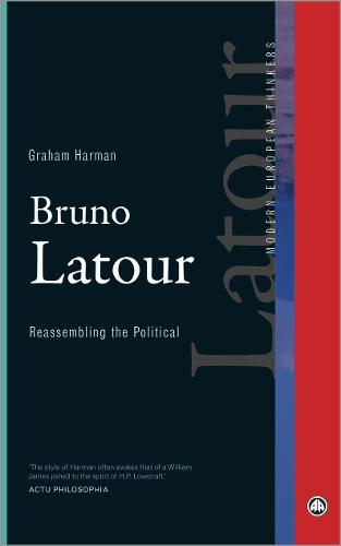 Bruno Latour: Reassembling the Political - Modern European Thinkers (Hardback)