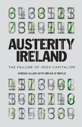 Austerity Ireland: The Failure of Irish Capitalism (Paperback)