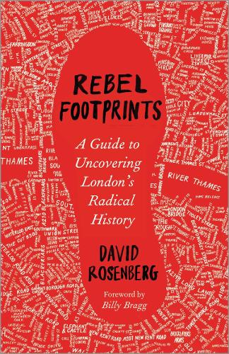 Rebel Footprints: A Guide to Uncovering London's Radical History (Paperback)