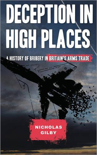 Deception in High Places: A History of Bribery in Britain's Arms Trade (Hardback)