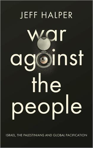 War Against the People: Israel, the Palestinians and Global Pacification (Paperback)