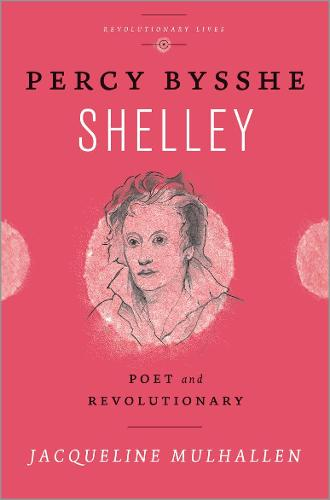 Percy Bysshe Shelley: Poet and Revolutionary - Revolutionary Lives (Hardback)