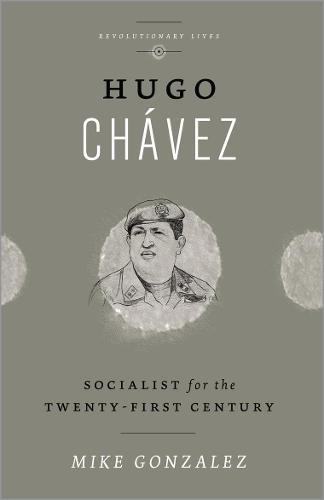 Hugo Chavez: Socialist for the Twenty-first Century - Revolutionary Lives (Hardback)