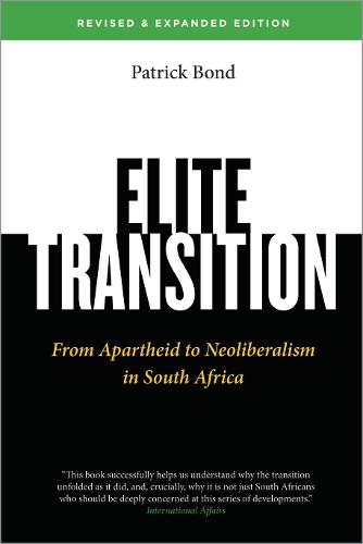 Elite Transition - Revised and Expanded Edition: From Apartheid to Neoliberalism in South Africa (Hardback)