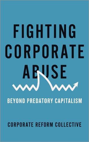 Fighting Corporate Abuse: Beyond Predatory Capitalism (Paperback)
