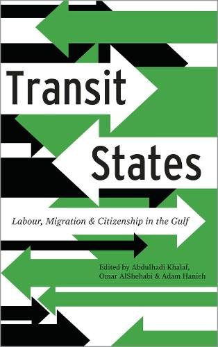 Transit States: Labour, Migration and Citizenship in the Gulf (Paperback)