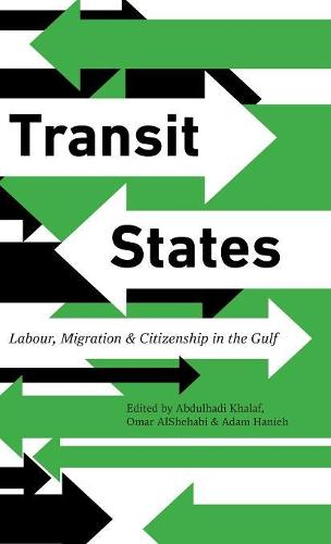 Transit States: Labour, Migration and Citizenship in the Gulf (Hardback)