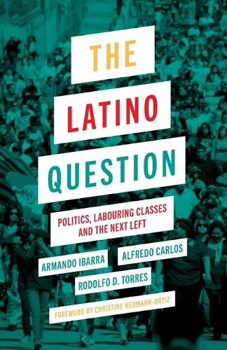 The Latino Question: Politics, Labouring Classes and the Next Left (Paperback)