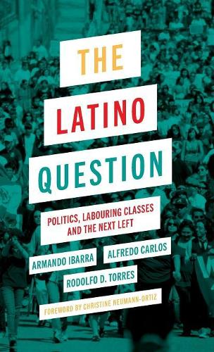 The Latino Question: Politics, Labouring Classes and the Next Left (Hardback)